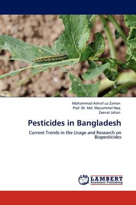 Pesticides in Bangladesh by Mohammad Ashraf uz Zaman, Prof. Dr. Md. Mozammel Hoq, Zeenat Jahan