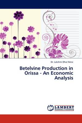 Betelvine Production in Orissa - An Economic Analysis by Dr. Lakshmi Dhar Hatai