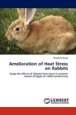 Amelioration of Heat Stress on Rabbits by Khaled El-Kholy