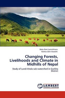 Changing Forests, Livelihoods and Climate in Midhills of Nepal by Babu Ram Lamichhane, Keshav Datt Awasthi