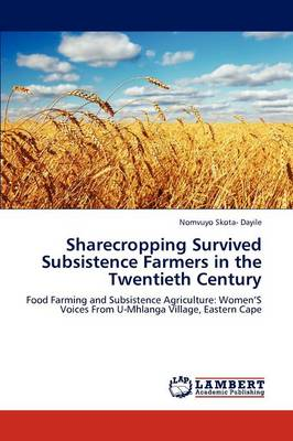 Sharecropping Survived Subsistence Farmers in the Twentieth Century by Nomvuyo Skota- Dayile