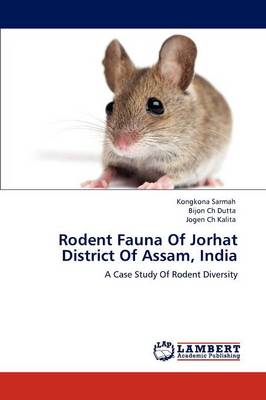 Rodent Fauna Of Jorhat District Of Assam, India by Kongkona Sarmah, Bijon Ch Dutta, Jogen Ch Kalita
