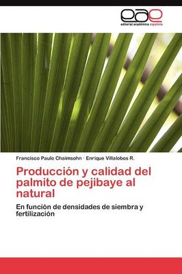 Produccion y Calidad del Palmito de Pejibaye Al Natural by Chaimsohn Francisco Paulo, Villalobos R Enrique