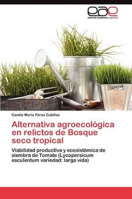 Alternativa Agroecologica En Relictos de Bosque Seco Tropical by Perez Cubillos Camila Maria