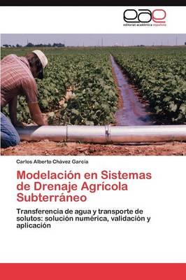 Modelacion En Sistemas de Drenaje Agricola Subterraneo by Chavez Garcia Carlos Alberto