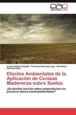 Efectos Ambientales de La Aplicacion de Cenizas Madereras Sobre Suelos by Nunez Delgado Avelino, Quiroga Lago Francisco, Soto Gonzalez Benedicto