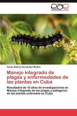 Manejo Integrado de Plagas y Enfermedades de Las Plantas En Cuba by Hernandez Medina Carlos Alberto