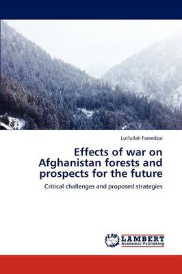 Effects of War on Afghanistan Forests and Prospects for the Future by Lutfullah Fareedzai
