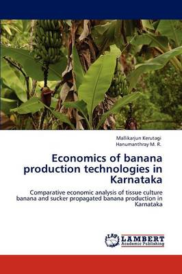 Economics of Banana Production Technologies in Karnataka by Mallikarjun Kerutagi, Hanumanthray M. R.