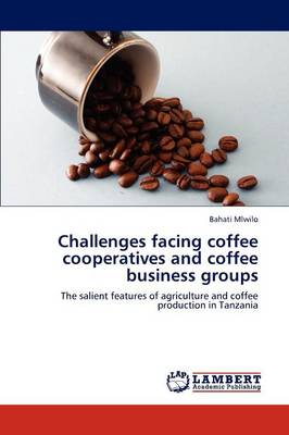 Challenges Facing Coffee Cooperatives and Coffee Business Groups by Bahati Mlwilo