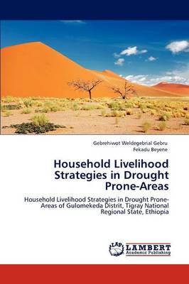 Household Livelihood Strategies in Drought Prone-Areas by Gebrehiwot Weldegebrial Gebru, Fekadu Beyene