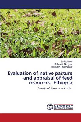 Evaluation of Native Pasture and Appraisal of Feed Resources, Ethiopia by Geleti Diriba, Mengistu Ashenafi, Hailemariam Mekonnen