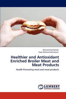 Healthier and Antioxidant Enriched Broiler Meat and Meat Products by Muhammad Sohaib, Faqir Muhammad Anjum