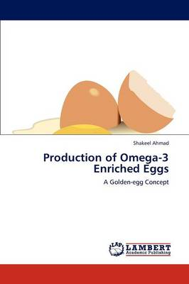 Production of Omega-3 Enriched Eggs by Shakeel Ahmad