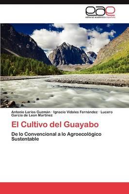 El Cultivo del Guayabo by Larios Guzman Antonio, Vidales Fernandez Ignacio, Garcia De Leon Martinez Lucero