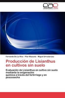Produccion de Lisianthus En Cultivos Sin Suelo by De La Riva Fernando, Mazuela Pilar, Urrestarazu Miguel