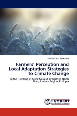 Farmers' Perception and Local Adaptation Strategies to Climate Change by Mesfin Kassa Admassie