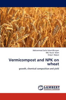 Vermicompost and Npk on Wheat by Mohammad Saiful Islam Bhuiyan, MD Nurul Islam, Sirajul Hoque