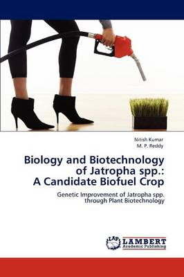 Biology and Biotechnology of Jatropha Spp. A Candidate Biofuel Crop by Nitish Kumar, M. P. Reddy
