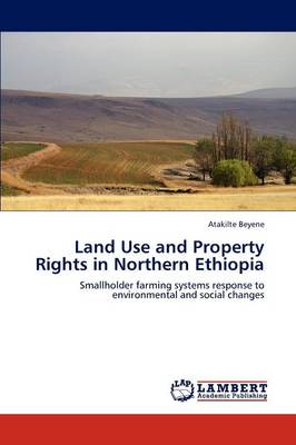 Land Use and Property Rights in Northern Ethiopia by Atakilte Beyene