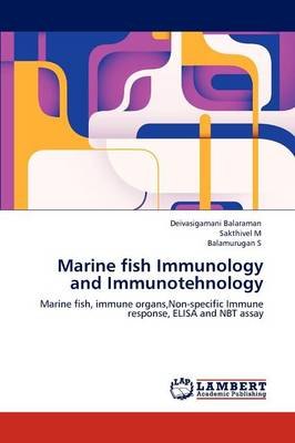 Marine Fish Immunology and Immunotehnology by Deivasigamani Balaraman, Sakthivel M, Balamurugan S