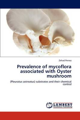 Prevalence of Mycoflora Associated with Oyster Mushroom by Zehad Pervez