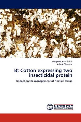 Bt Cotton Expressing Two Insecticidal Protein by Manpreet Kaur Saini, Ashok Dhawan