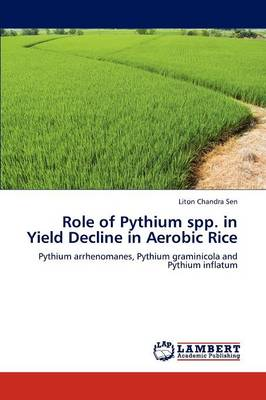 Role of Pythium Spp. in Yield Decline in Aerobic Rice by Liton Chandra Sen
