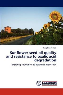 Sunflower Seed Oil Quality and Resistance to Oxalic Acid Degradation by Josephine Kimani