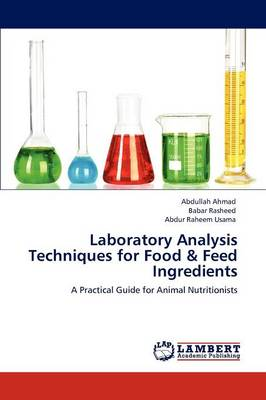 Laboratory Analysis Techniques for Food & Feed Ingredients by Abdullah Ahmad, Babar Rasheed, Abdur Raheem Usama