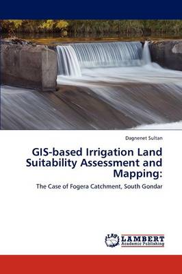 GIS-based Irrigation Land Suitability Assessment and Mapping by Dagnenet Sultan