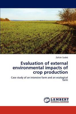 Evaluation of External Environmental Impacts of Crop Production by Zoltan Szabo