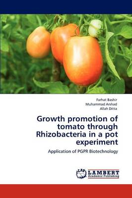 Growth Promotion of Tomato Through Rhizobacteria in a Pot Experiment by Farhat Bashir, Muhammad Arshad, Allah Ditta