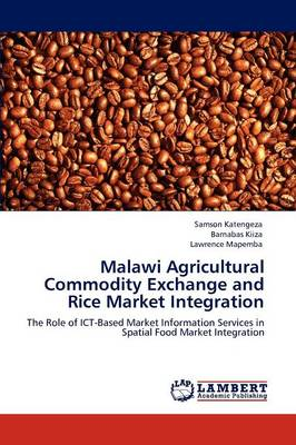 Malawi Agricultural Commodity Exchange and Rice Market Integration by Samson Katengeza, Barnabas Kiiza, Lawrence Mapemba