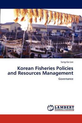 Korean Fisheries Policies and Resources Management by Sang-Go Lee