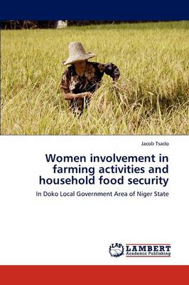 Women Involvement in Farming Activities and Household Food Security by Jacob Tsado