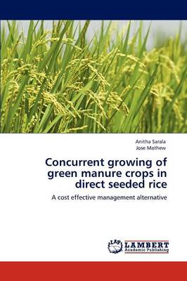 Concurrent Growing of Green Manure Crops in Direct Seeded Rice by Anitha Sarala, Jose Mathew