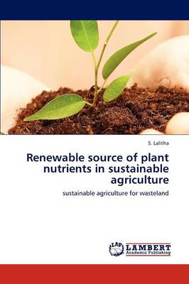 Renewable Source of Plant Nutrients in Sustainable Agriculture by S. Lalitha
