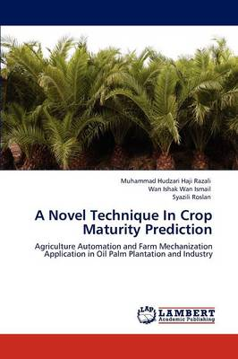 A Novel Technique In Crop Maturity Prediction by Muhammad Hudzari Haji Razali, Wan Ishak Wan Ismail, Syazili Roslan