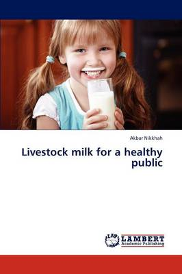 Livestock Milk for a Healthy Public by Akbar Nikkhah