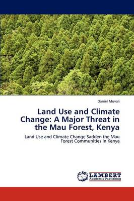 Land Use and Climate Change A Major Threat in the Mau Forest, Kenya by Daniel Muvali