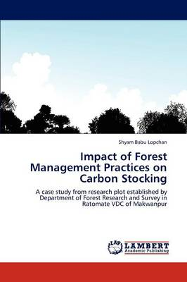 Impact of Forest Management Practices on Carbon Stocking by Shyam Babu Lopchan
