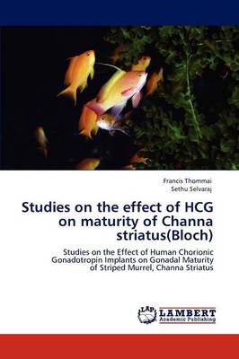 Studies on the Effect of HCG on Maturity of Channa Striatus(Bloch) by Francis Thommai, Sethu Selvaraj