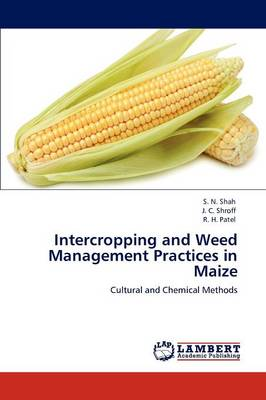 Intercropping and Weed Management Practices in Maize by S. N. Shah, J. C. Shroff, R. H. Patel