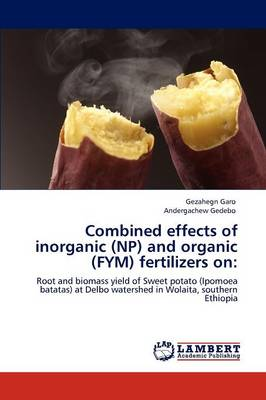 Combined Effects of Inorganic (NP) and Organic (FYM) Fertilizers on by Gezahegn Garo, Andergachew Gedebo