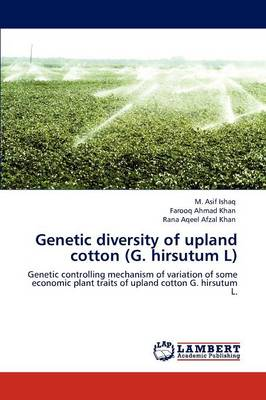 Genetic Diversity of Upland Cotton (G. Hirsutum L) by M. Asif Ishaq, Farooq Ahmad Khan, Rana Aqeel Afzal Khan