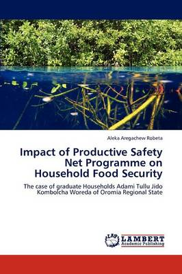 Impact of Productive Safety Net Programme on Household Food Security by Aleka Aregachew Robeta