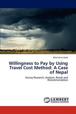 Willingness to Pay by Using Travel Cost Method A Case of Nepal by Maniratna Aryal