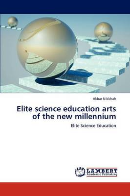 Elite Science Education Arts of the New Millennium by Akbar Nikkhah