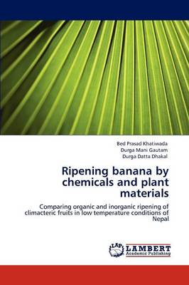 Ripening Banana by Chemicals and Plant Materials by Bed Prasad Khatiwada, Durga Mani Gautam, Durga Datta Dhakal